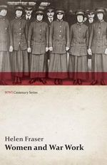 Women and War Work (WWI Centenary Series) - Helen Fraser