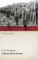 Letters from France (WWI Centenary Series) - C E W Bean