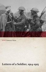 Letters of a Soldier, 1914-1915 (WWI Centenary Series) - Anon