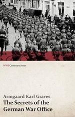 The Secrets of the German War Office (Wwi Centenary Series) - Armgaard Karl Graves