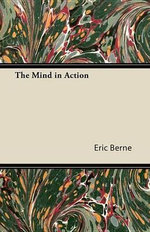 The Mind in Action - Eric Berne