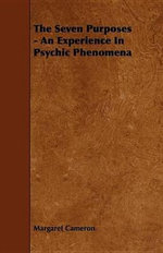 The Seven Purposes - An Experience In Psychic Phenomena - Margaret Cameron