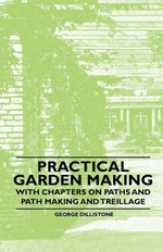 Practical Garden Making - With Chapters on Paths and Path Making and Treillage - George Dillistone