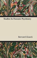 Studies In Forensic Psychiatry - Bernard Glueck