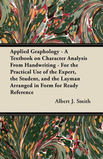Applied Graphology - A Textbook on Character Analysis From Handwriting - For the Practical Use of the Expert, the Student, and the Layman Arranged in - Albert J. Smith