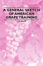 A General Sketch of American Grape Training - L. H. Bailey