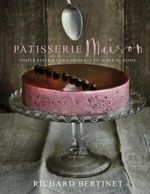 Patisserie Maison : The step-by-step guide to simple sweet pastries for the home baker - Richard Bertinet