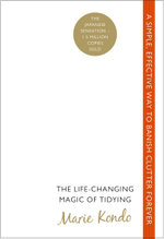 The Life-Changing Magic of Tidying : A simple, effective way to banish clutter forever - Marie Kondo