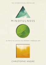 Mindfulness : 25 Ways to Live in the Moment through Art - Christophe Andre