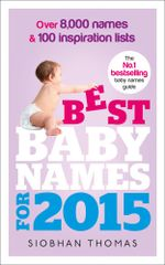 Best Baby Names for 2015 : Over 8,000 names and 100 inspiration lists - Siobhan Thomas