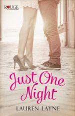 Just One Night : A Rouge Contemporary Romance: (Sex, Love & Stiletto #3) - Lauren Layne