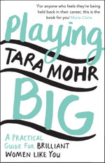 Playing Big : Find your voice, your vision and make things happen - Tara Mohr