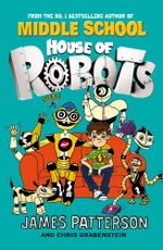 House of Robots : (House of Robots 1) - James Patterson