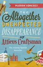 The Altogether Unexpected Disappearance of Atticus Craftsman - Mamen Sanchez