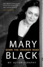 Down the Crooked Road : My Autobiography - Mary Black