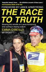 The Race to Truth : Blowing the whistle on Lance Armstrong and cycling's doping culture - Emma O'Reilly