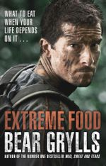 Extreme Food - What to eat when your life depends on it... - Bear Grylls
