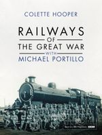 Railways of the Great War with Michael Portillo - Colette Hooper