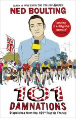 101 Damnations : Dispatches from the 101st Tour de France - Ned Boulting
