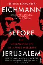 Eichmann before Jerusalem : The Unexamined Life of a Mass Murderer - Bettina Stangneth