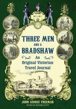 Three Men and a Bradshaw - John George Freeman