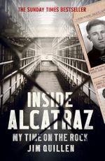 Inside Alcatraz : My Time on the Rock - Jim Quillen