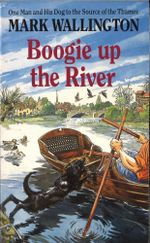 Boogie Up The River : One Man and His Dog to the Source of the Thames - Mark Wallington