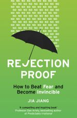Rejection Proof : How I Beat Fear and Became Invincible - Jia Jiang