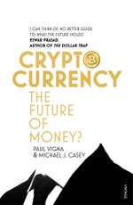 Cryptocurrency : How Bitcoin and Digital Money are Challenging the Global Economic Order - Paul Vigna