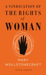 A Vindication of the Rights of Woman (Vintage Feminism Short Edition) - Mary Wollstonecraft