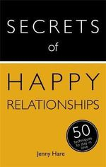 Secrets of Happy Relationships : 50 Techniques to Stay in Love - Jenny Hare