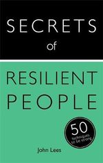 Secrets of Resilient People : 50 Techniques to be Strong - John Lees