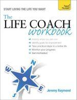 The Life Coach Workbook : Teach Yourself - Jeremy Raymond
