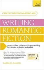 Creative Writing Masterclass : Writing Romantic Fiction : Teach Yourself - Barbara Samuel