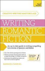 Creative Writing Masterclass : Writing Romantic Fiction : Teach Yourself - Barbara Samuel