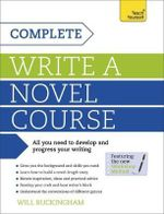 Complete Writing a Novel Course : Teach Yourself - Will Buckingham
