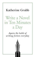 Write a Novel in 10 Minutes a Day - Katharine Grubb