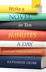 Write a novel in 10 minutes a day - Katharine Grubb