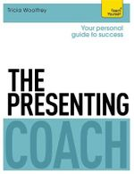 The Presenting Coach : Teach Yourself - Tricia Woolfrey