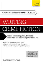 Creative Writing Masterclass : Writing Crime Fiction : Teach Yourself - Rosemary Rowe