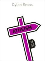 Atheism : All That Matters Series - Dylan Evans