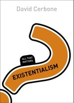 Existentialism : All That Matters - David Cerbone