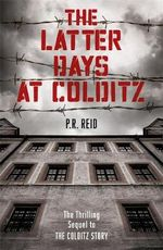 The Latter Days at Colditz - Major P. R. Reid