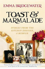 Toast & Marmalade : Stories from the Kitchen Dresser, A Memoir - Emma Bridgewater