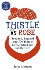 Thistle versus Rose : 700 Years of Love, Hatred and Indifference - Susan Morrison