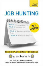 Job Hunting in 4 Weeks : The Complete Guide to Success : Teach Yourself - Hilton Catt