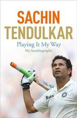 Playing It My Way : My Autobiography - Sachin Tendulkar