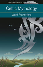 Celtic Mythology : Druids to King Arthur. With an introduction by John Matthews - Ward Rutherford