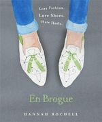 En Brogue : Love Fashion. Love Shoes. Hate Heels : A Girl's Guide to Flat Shoes and How to Wear Them with Style. - Hannah Rochell