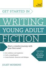Get Started in Writing Young Adult Fiction - Juliet Mushens